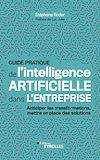 Guide pratique de l'intelligence artificielle dans l'entreprise, Anticiper les transformations, mettre en place des solutions