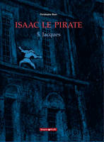 5, Isaac le pirate, Jacques