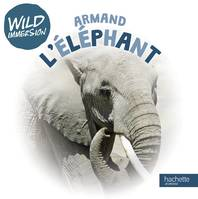 Wild immersion - Armand l'éléphant