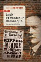 JACK L'EVENTREUR DEMASQUE - L'ENQUETE DEFINITIVE