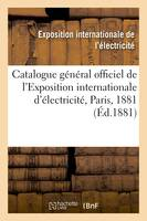 Catalogue général officiel de l'Exposition internationale d'électricité, Paris, 1881