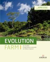Evolution Farm, Un modèle d'agriculture naturelle en milieu tropical