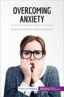 Overcoming Anxiety, How to deal with stress and panic