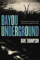 Bayou Underground, Tracing the mythical roots of American popular music