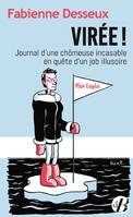 VIREE ! - JOURNAL D'UNE CHOMEUSE INCASABLE EN QUETE D'UN JOB ILLUSOIRE