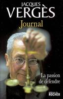 Journal / Jacques Vergès, 2005-2006, JOURNAL - LA PASSION DE DEFENDRE, la passion de défendre