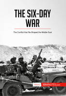 The Six-Day War, The Conflict that Re-Shaped the Middle East