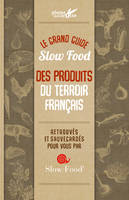 LE GRAND GUIDE SLOW FOOD DES PRODUITS DU TERROIR FRANCAIS