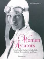 Women aviators, from Amelia Earhart to Sally Ride, making history in air and space