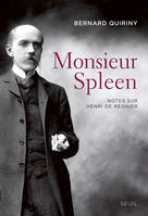 Monsieur spleen / notes sur Henri de Reignier, notes sur Henri de Régnier