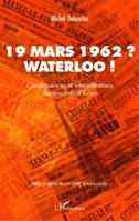 19 mars 1962 ? Waterloo !, Conséquences et interprétations des accords d'Evian