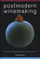 Postmodern Winemaking, Rethinking the Modern Science of an Ancient Craft