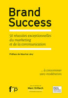 Brand success, 50 réussites exceptionnelles du marketing et de la communication