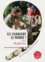 Ils changent le monde! . 1001 initiatives de transition écologique, 1001 initiatives de transition écologique