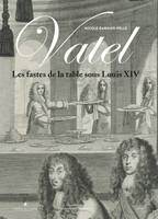 Vatel, Les fastes de la table sous louis xiv