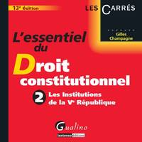 L'essentiel du droit constitutionnel., 2, Les institutions de la Ve République, L'essentiel du droit constitutionnel / Les institutions de la Ve République