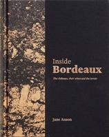 INSIDE BORDEAUX;THE CHÂTEAUX, THEIR WINES AND THE TERROIR, The châteaux, their wines and the terroir