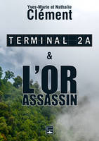Terminal 2A - L'Or assassin, Deux best-sellers réunis dans un unique volume inédit !