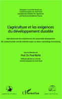 L'agriculture et les exigences du développement durable, Agriculture and the requirements of a sustainable development - Die Landwirtschaft und die Anforderungen an deren nachhaltige Entwicklung