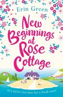 New Beginnings at Rose Cottage, The feel-good read you really need for your summer holiday!