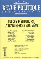 Revue politique et parlementaire, N° 1034. Europe, institutions : la France face à elle-même., Europe, institutions : la France face à elle-même, Europe, institutions : la France face à elle-même