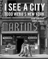 I See a City Todd Webb's New York /anglais