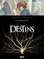 1, Destins / Le hold-up