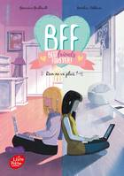 BFF Best Friends Forever - Tome 4, Rien ne va plus !