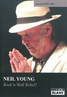 NEIL YOUNG - ROCK'N'ROLL REBEL?, rock'n'roll rebel ?