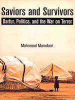 Saviors and survivors, Darfur, politics, and the war on terror