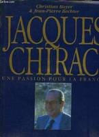 Jacques Chirac., [T. I], Une passion pour la France, Jacques Chirac, une passion pour la France