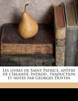 Les livres de Saint Patrice, apôtre de l'Irlande. Introd., traduction et notes par Georges Dottin