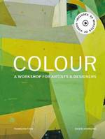 COLOUR A WORKSHOP FOR ARTISTS AND DESIGNERS (3RD ED) /ANGLAIS