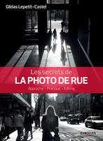 Les secrets de la photo de rue, Approche - Pratique - Editing