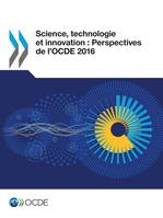 Science, technologie et innovation : Perspectives de l'OCDE 2016