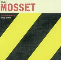 OLIVIER MOSSET TRAVAUX/WORKS (, travaux, 1966-2003