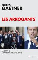 Les Arrogants, Ambitions, affaires et aveuglements