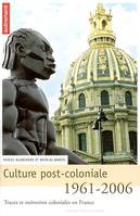 CULTURE POST-COLONIALE 1961-2006, traces et mémoires coloniales en France