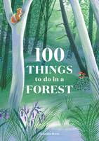 100 THINGS TO DO IN A FOREST /ANGLAIS