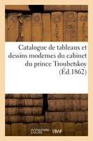 Catalogue de tableaux et dessins modernes du cabinet du prince Troubetskoy