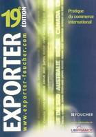 EXPORTER : 19EME EDITION************************************, pratique du commerce international