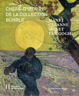 Manet, Cézanne, Monet, Van Gogh..., Chefs d'oeuvre de la collection Bührle