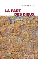 La part des dieux, Religion et relations internationales