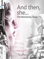 And then, she ..., The Womanity story