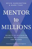 Mentor to Millions, Secrets of Success in Business, Relationships, and Beyond