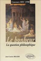 BONHEUR (LE) - LA QUESTION PHILOSOPHIQUE, la question philosophique