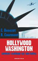 Hollywood -Washington, comment l'Amérique fait son cinéma