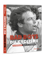 BAD BOYS DU CYCLISME - 40 PORTRAITS HAUTS EN COUREURS