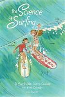 The Science of Surfing: A Surfside Girls Guide to the Ocean /anglais