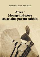 Aïzer : Mon grand-père assassiné par un rabbin